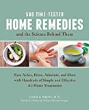 500 Time-Tested Home Remedies and the Science Behind Them: Ease Aches, Pains, Ailments, and More with Hundreds of Simple and Effective At-Home Treatments