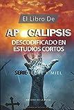 El LIBRO DE APOCALIPSIS DESCODOFICADO EN ESTUDIOS CORTOS (LECHE Y MIEL)