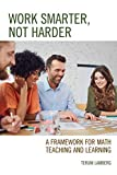 Work Smarter, Not Harder: A Framework for Math Teaching and Learning