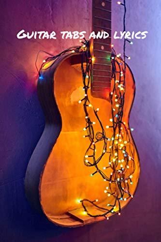 Guitar Tabs and Lyrics: Cahier de tablatures guitare et chant (1 page tablatures + 1 page vierge) au format 6X9, 50 pages, pratique, souple, léger et ... Idéal pour noter vos idées et vos relevés !