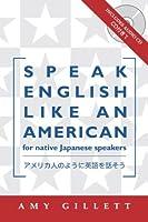 Speak English Like an American: For Native Japanese Speakers