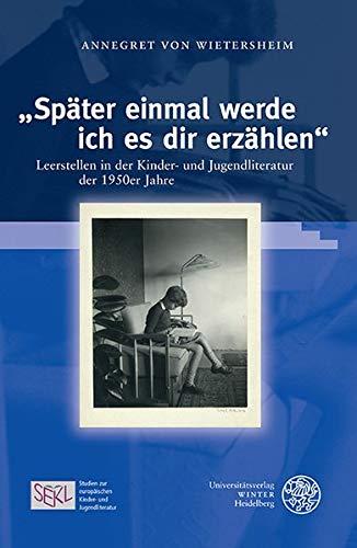 """""""Später einmal werde ich es dir erzählen"""": Leerstellen in der Kinder- und Jugendliteratur der 1950er Jahre (Studien zur europäischen Kinder- und ... and Young Adult Literature, Band 7)"""