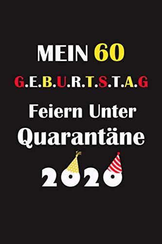 Mein 60 Geburtstag Feiern Unter Quarantäne: lustig Geschenk Tagebuch während Quarantäne / Geburtstag Notizbuch für Mädchen und Jungen für Sie und Ihn ... in, 120 Seiten / geburtstagskarte 60 jahre