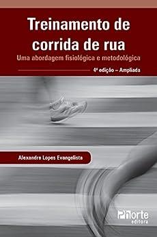 Treinamento de corrida de rua: uma abordagem fisiológica e metodológica por [Alexandre Lopes Evangelista]