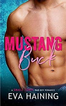 Mustang Buck: A small town, bad boy romance (Mustang Ranch) by [Eva Haining]