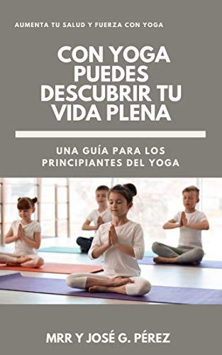CON YOGA DESCUBRES TU VIDA PLENA (Spanish Edition)