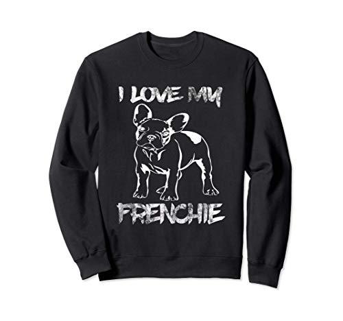 I Love my French Bulldog Funny Frenchie Lovers Sweatshirt