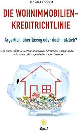 Die Wohnimmobilienkreditrichtlinie: �rgerlich, �berfl�ssig oder doch n�tzlich?
