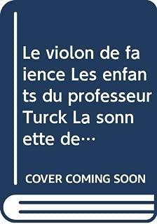 Le violon de faïence Les enfants du professeur Turck La sonnette de M. Berloquin (Textes littéraires français)