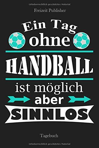 Ein Tag ohne Handball ist möglich aber sinnlos: Tagebuch