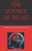 THE SCIENCE OF BELIEF: The greatest book to gain the greatest winning mindset -