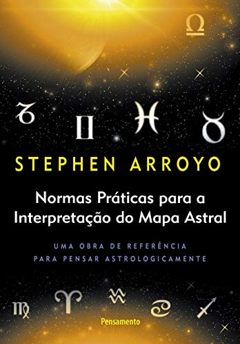 Normas Práticas Para a Interpretação do Mapa Astral: Uma Obra De Referência Para Pensar Astrologicamente