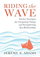 Riding the Wave: Teacher Strategies for Navigating Change and Strengthening Key Relationships
