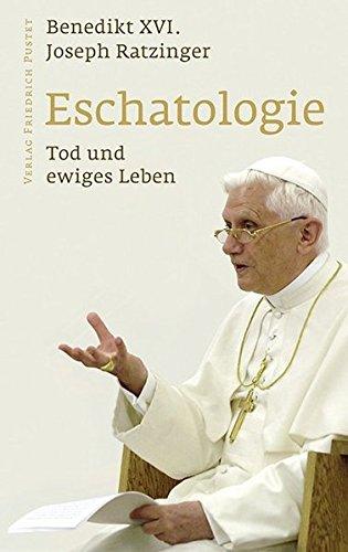 Eschatologie - Tod und ewiges Leben: Mit einem neuen Vorwort von Papst Benedikt XVI