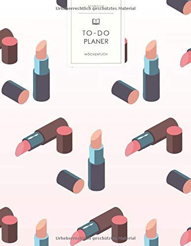 To-Do Planer: Lippenstifte Make-Up . To Do Listen Block Wochen Buch. Wöchentliche Übersicht...