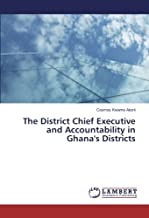 The District Chief Executive and Accountability in Ghana's Districts