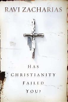 Has Christianity Failed You? by [Ravi Zacharias]