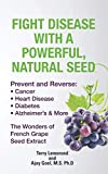 Fight Disease With A Powerful, Natural Seed: Prevent and Reverse: Cancer, Heart Disease, Diabetes, Alzheimer's & More