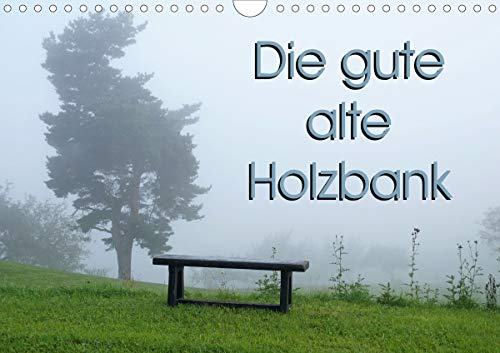 Die gute alte Holzbank (Wandkalender 2021 DIN A4 quer)