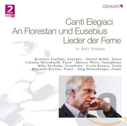 Trümpy: Canti Elegiaci - An Florestan und Eusebius - Lieder der Ferne