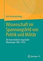 Wissenschaft im Spannungsfeld von Politik und Militaer: Die oesterreichisch-ungarische Albanologie 1867-1918