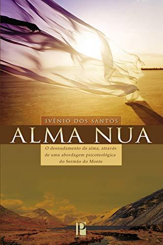 Alma nua: O desnudamento da alma, através de uma abordagem psicoteológica do Sermão do Monte