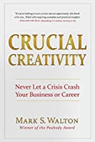 Crucial Creativity: Never Let a Crisis Crash Your Business or Career