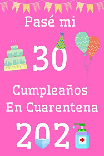 Pasé Mi 30 Cumpleaños En Cuarentena: El Regalo de Cumpleanos Perfecto Para Cualquier Nina, Hermana o Prima de 30 anos en la Situación de Cuarentena Actual.