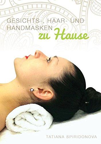 Gesichts-, Haar- und Handmasken zu Hause
