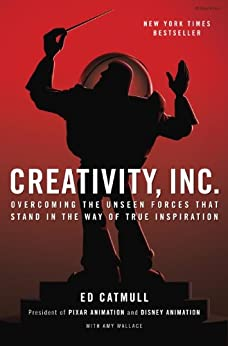 Creativity, Inc.: Overcoming the Unseen Forces That Stand in the Way of True Inspiration by [Ed Catmull, Amy Wallace]