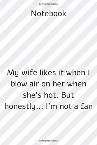 ** My wife likes it when I blow air on her when she's hot. But honestly... I'm not a fan **: Lined Notebook Motivational Quotes ,120 pages ,6x9 , Soft cover, Matte finish