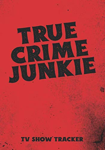 True Crime Junkie Tv Show Tracker: Journal Review Logbook for Your Favorite Crime Documentary TV Series Episodes and Seasons
