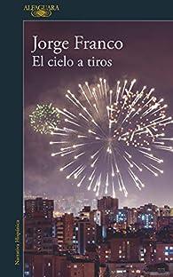 El Cielo a Tiros / Shooting Down Heaven par Jorge Franco