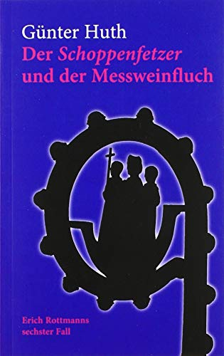 Der Schoppenfetzer und der Messweinfluch: Erich Rottmanns sechster Fall