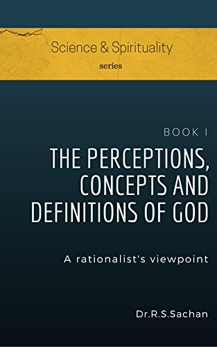 The Perceptions, Concepts and Definitions of God: A rationalist's viewpoint (Science & Spirituality Book 1) (English Edition)