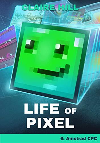 Life of Pixel: Book 6 - Amstrad CPC (Life of Pixel -...