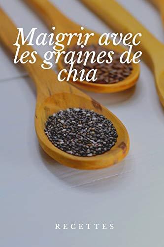 Maigrir avec les graines de chia: avec recettes