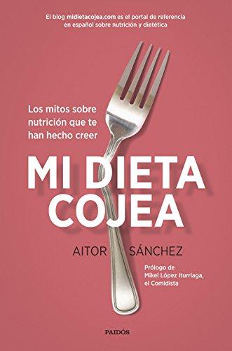 Mi dieta cojea: Los mitos sobre nutrición que te han hecho creer (Divulgación)