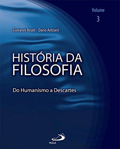 História da Filosofia: do Humanismo a Descartes (Volume 3)