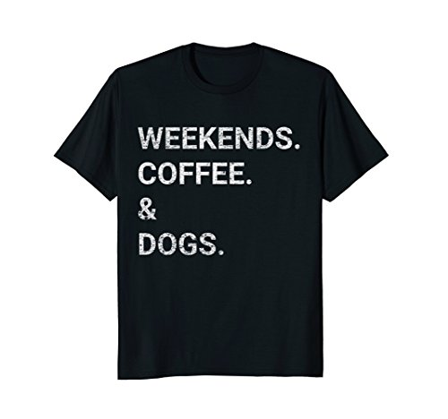 Weekends. Coffee. & Dogs. T-Shirt