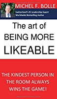 The Art of Being More Likeable: The kindest person in the room always wins the game...