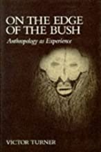On the Edge of the Bush: Anthropology as Experience (The Anthropology of Form and Meaning)