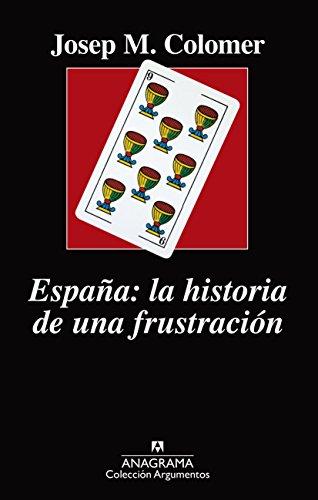 España: la historia de una frustración (Argumentos nº 519) eBook: Colomer, Josep Maria: Amazon.es: Tienda Kindle