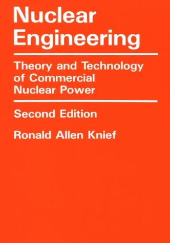 Nuclear Engineering: Theory and Technology of Commercial Nuclear Power