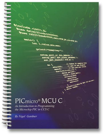 Pic Micro McU: An Introduction to Programming the Microchip Pic in Ccs C