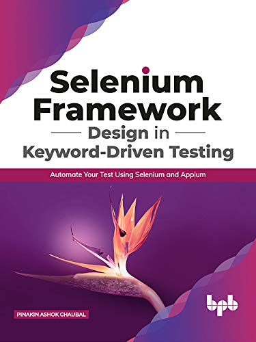Selenium Framework Design in Keyword-Driven Testing: Automate Your Test Using Selenium and Appium (English Edition)