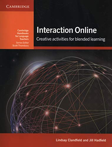 Interaction Online: Creative Activities for Blended Learning (Cambridge Handbooks for Language Teachers)