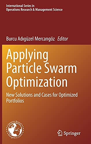 Compare Textbook Prices for Applying Particle Swarm Optimization: New Solutions and Cases for Optimized Portfolios International Series in Operations Research & Management Science, 306 1st ed. 2021 Edition ISBN 9783030702809 by Mercangöz, Burcu Adıgüzel