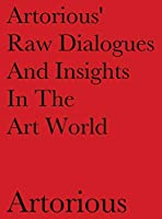 Artorious' Raw Dialogues And Insights In The Art World