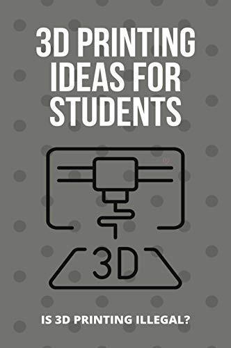 3D Printing Ideas For Students: Is 3D Printing Illegal?: Pen 3D Printing Ideas (English Edition)